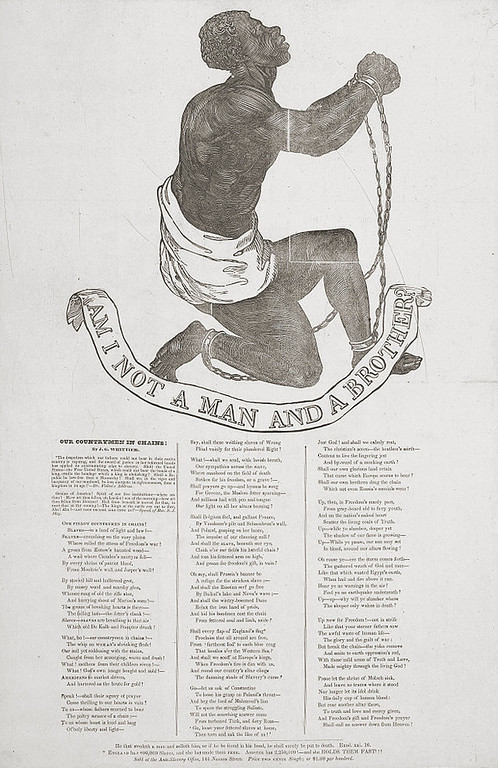 """. The large, bold woodcut image of a supplicant male slave in chains appears on the 1837 broadside publication of John Greenleaf Whittier\'s antislavery poem, \""""Our Countrymen in Chains.\"""" The design was originally adopted as the seal of the Society for the Abolition of Slavery in England in the 1780s, and appeared on several medallions for the society made by Josiah Wedgwood as early as 1787. Here, in addition to Whittier\'s poem, the appeal to conscience against slavery continues with two further quotes. The first is the scriptural warning, \""""He that stealeth a man and selleth him, or if he be found in his hand, he shall surely be put to death. \""""Exod[us] XXI, 16.\"""" Next the claim, \""""England has 800,000 Slaves, and she has made them free. America has 2,250,000! and she holds them fast!!!!\"""" The broadside is advertised at \""""Price Two Cents Single; or $1.00 per hundred.  Library of Congress"""